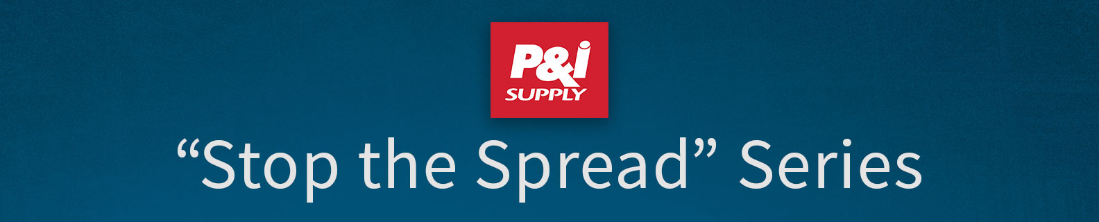 "P&I Supply - ""Stop the Spread"" Series"